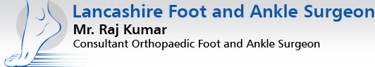 Lancashire Foot and Ankle Surgeon - Mr. Raj Kumar, Consultant Orthopaedic Foot and Ankle Surgeon